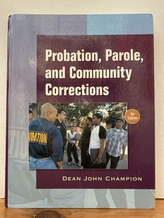Probation, Parole and Community Corrections (6th Edition). Dean J. Champion