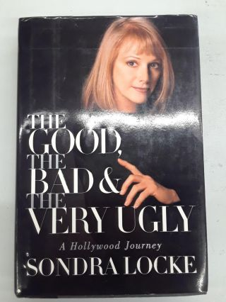 The Good, the Bad, and the Very Ugly: A Hollywood Journey. Sondra Locke