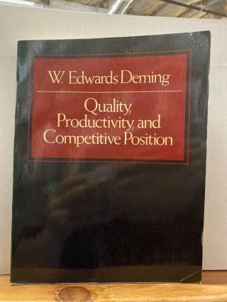 Quality Productivity and Competitive Position. W. Edwards Deming