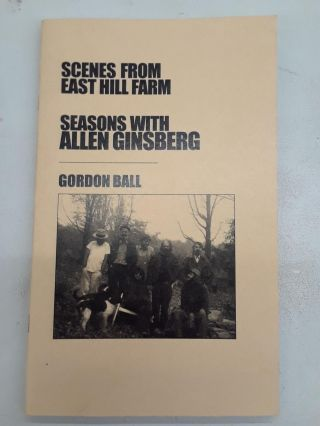 Scenes from East Hill Farm: Seasons With Allen Ginsberg. Gordon Ball