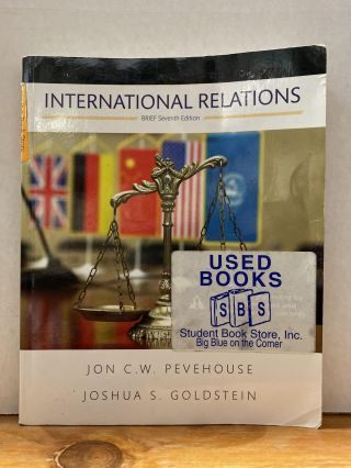 International Relations, Brief Edition (7th Edition). Jon C. W. Pevehouse, Joshua S. Goldstein