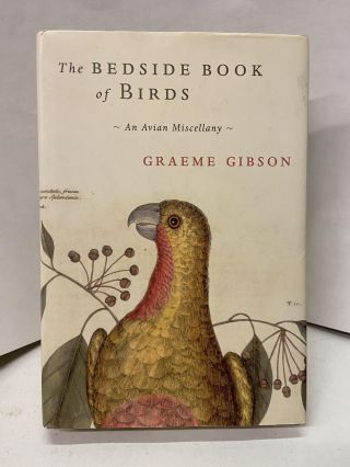 The Bedside Book of Birds: An Avian Miscellany. Graeme Gibson