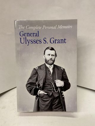 The Complete Personal Memoirs General Ulysses S. Grant. Ulysses S. Grant