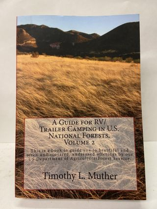 A Guide for RV/Trailer Camping in U.S. National Forests (Volume 2). Timothy Muther