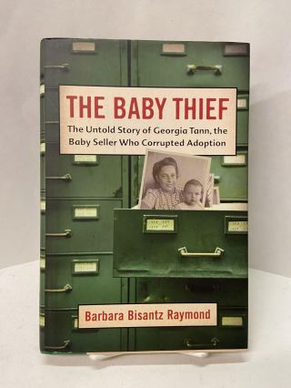 The Baby Thief: The Untold Story of Georgia Tann, the Baby Seller Who Corrupted Adoption. Barbara...