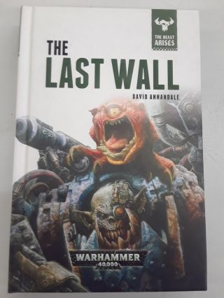 The Last Wall: Warhammer 40,000: The Beast Arises. David Annandale