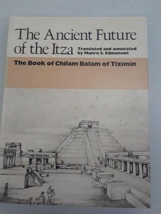 The Ancient Furniture of the Itza: The Book of Chilam Balam of Tizimin. Munro S. Edmonson