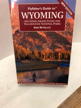 Flyfisher's Guide to Wyoming. Ken Retallic