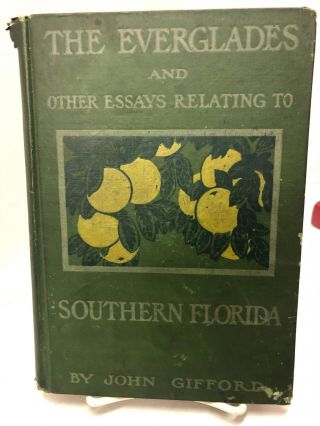 The Everglades and Other Essays Relating to Southern Florida. John Gifford