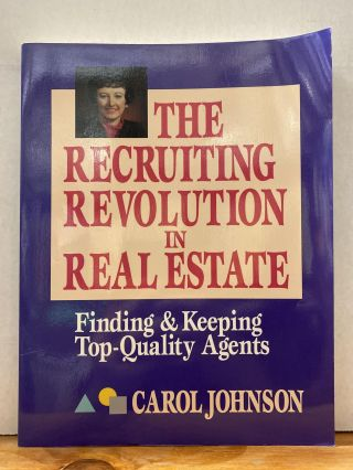 Recruiting Revolution in Real Estate: Finding and Keeping Top-Quality Agents. Carol Johnson