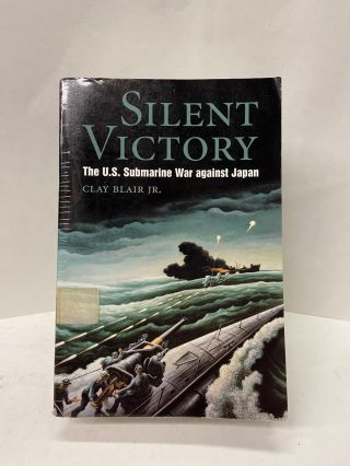 Silent Victory: The U.S. Submarine War Against Japan. Clay Blair Jr