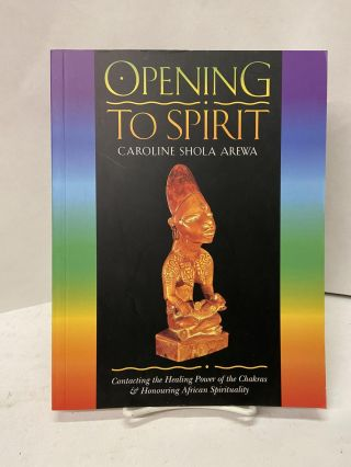 Opening to Spirit: Contacting the Healing Power of the Chakras & Honouring African Spirituality....