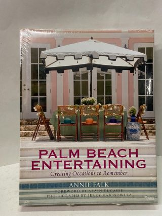 Palm Beach Entertaining: Creating Occasions to Remember. Annie Falk