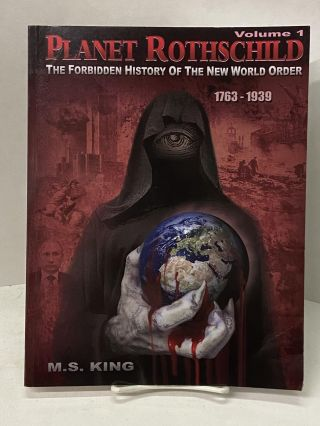 Planet Rothschild: The Forbidden History of the New World Order 1763-1939 (Volume 1). M. S. King