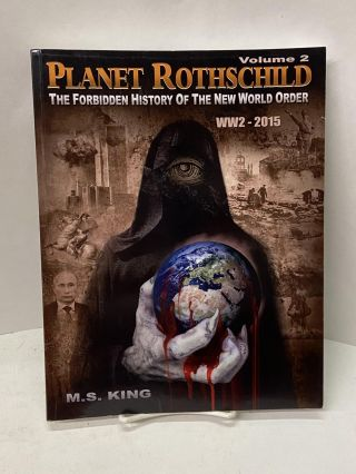 Planet Rothschild: The Forbidden History of the New World Order WW2-2015 (Volume 2). M. S. King