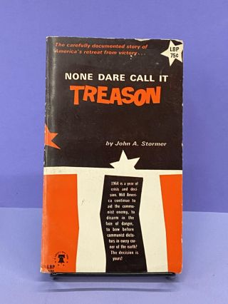 None Dare Call It Treason. John A. Stormer