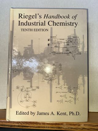 Riegel's Handbook of Industrial Chemistry. James A. Kent