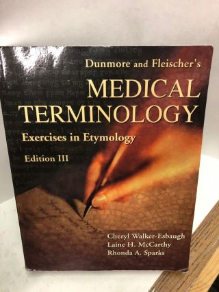 Dunmore and Fleischer's Medical Terminology. Cheryl Walker-Esbaugh, Laine H. McCarthy, Rhonda A.,...