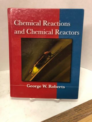 Chemical Reactions and Chemical Reactors. George W. Roberts