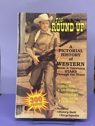 The Round-Up: A Pictorial History of Western Movie and Television Stars Through the Years. Donald...