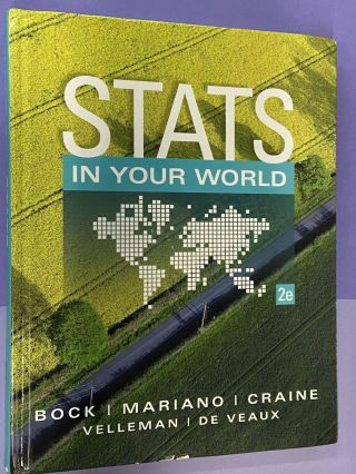 Stats in Your World (2e). David E. Bock, Thomas J. Mariano, William B. Craine III, Paul F....