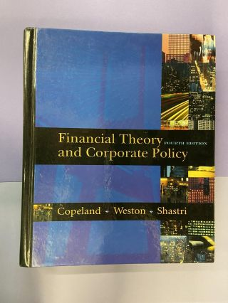 Financial Theory and Corporate Policy (4th edition). Thomas E. Copeland, J. Fred Weston, Kuldeep...