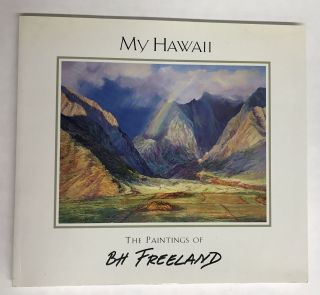 My Hawaii: The Paintings of B.H. Freeland. B. H. Freeland