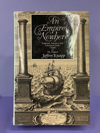 An Empire Nowhere: England, America and Literature from Utopia to The Tempest. Jeffery Knapp