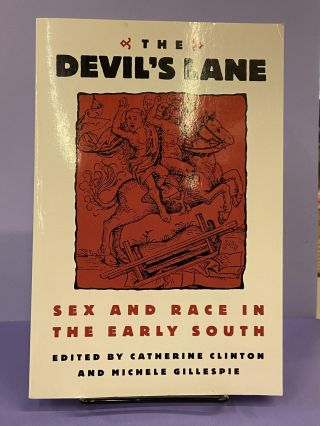 The Devil's Lane: Sex and Race in the Early South. Catherine Clinton, Michele Gillespie