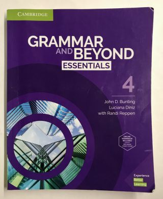 Grammar and Beyond Essentials Level 4 Student's Book. John D. Bunting, Luciana Diniz, Randi Reppen