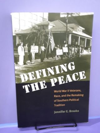 Defining the Peace: World War II Veterans, Race, and the Remaking of Southern Political...