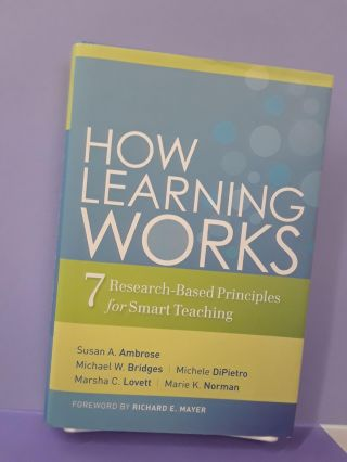 How Learning Works: Seven Research-Based Principles for Smart Teaching. Susan A. Ambrose