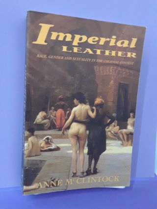 Imperial Leather: Race, Gender, and Sexuality in the Colonial Contest. Anne McClintock