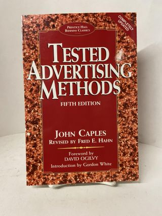 Tested Advertising Methods (Fifth Edition). John Caples, David Ogilvy