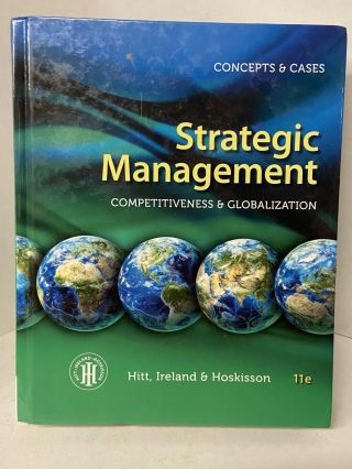 Strategic Management: Competitiveness & Globalization- Concepts & Cases (11th edition). Michael...
