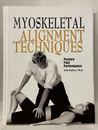 Myoskeletal Alignment Techniques: Posture, Pain, Performance. Erik Dalton