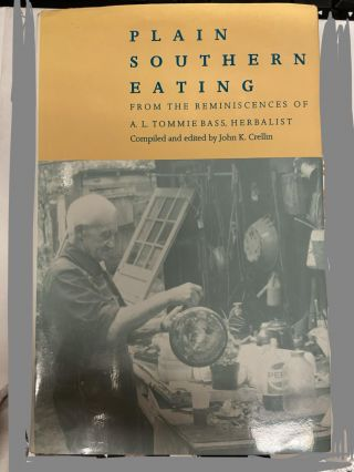 Plain Southern Eating: From the Reminiscence of A.L. Tommie Bass, Herbalist. John K. Crellin