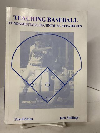 Teaching Baseball: Fundamentals, Techniques, Strategies. Jack Stallings