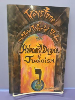 Keystone of the New World Order: The Holocaust Dogma of Judaism. Ben Weintraub