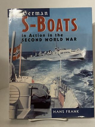 German S-Boats in Action: In the Second World War. Hans Frank