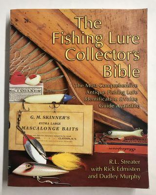 The Fishing Lure Collector's Bible. R. L. Streater, Rick Edmisten, Dudley Murphy