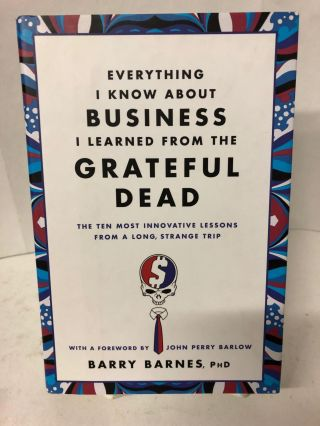 Everything I Know About Business I Learned from The Grateful Dead. Barry Bates