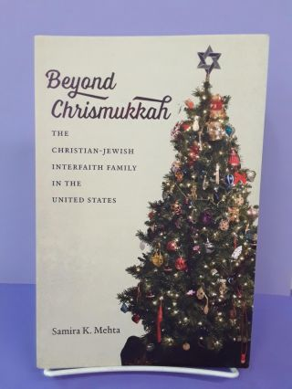Beyond Chrismukkah: The Christian-Jewish Interfaith Family in the United States. Samira K. Mehta