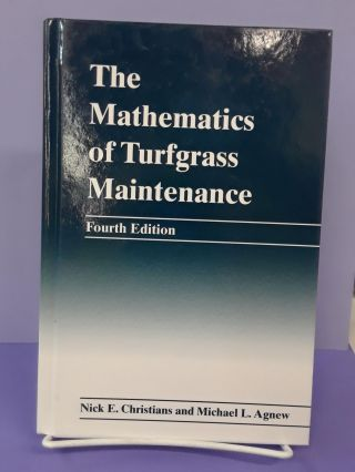 The Mathematics of Turfgrass Maintenance (4th edition). Nick E. Christian, Michael L. Agnew