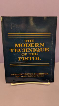The Modern Technique of the Pistol. Gregory Boyce Morrison