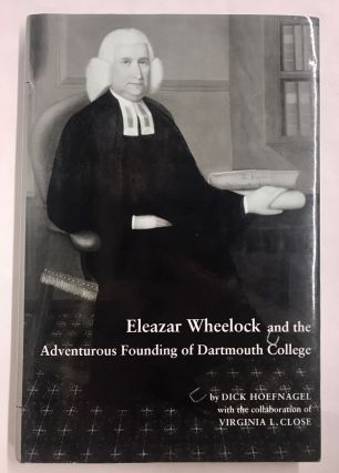 Eleazar Wheelock and the Adventurous Founding of Dartmouth College. Hoefnagel. Dick, Virginia L....