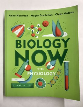 Biology Now with Physiology. Anne Houtman, Megan Scudellari, Cindy Malone