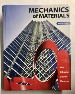 Mechanics of Materials. Ferdinand P. Beer, E. Russel Jr. Johnston, John T. DeWolf, David F. Mazurek