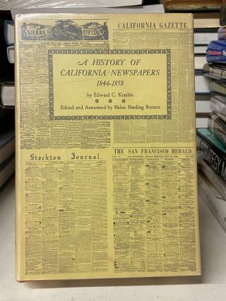 A History of California Newspapers 1849-1858. Edward C. Kemble