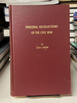 Personal Recollections of the Civil War. John Gibbon